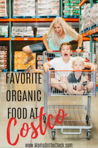 BEST ORGANIC FOODS AT COSTCO - Moms On The Clock
